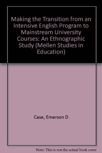 9780773463530: Making the Transition From An Intensive English Program to Mainstream University Courses: An Ethnographic Study (MELLEN STUDIES IN EDUCATION, 96)