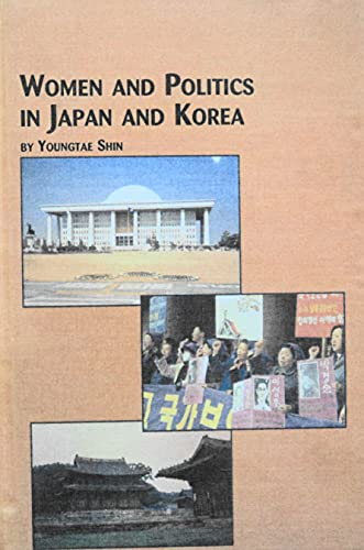Women and Politics in Japan and Korea (Studies in Political Science, 19): Youngtae Shin