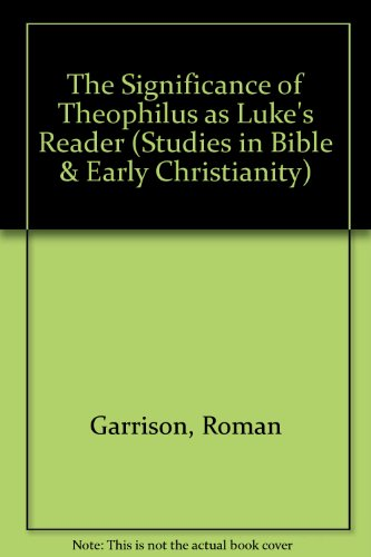 9780773463844: The Significance Of Theophilus As Luke's Reader (Studies in the Bible and Early Christianity)