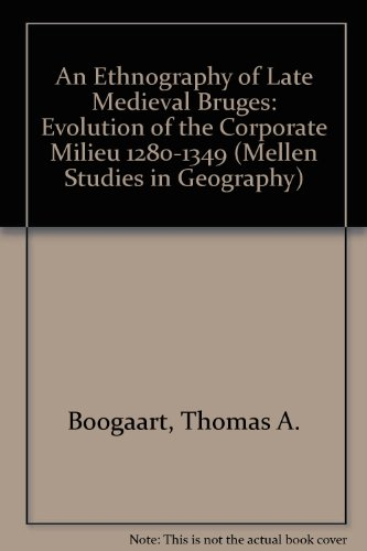 9780773464216: An Ethnogeography of Late Medieval Bruges: Evolution of the Corporate Milieu 1280-1349 (Mellen Studies in Geography 11)