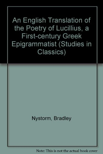 English Translation of the Poetry of Lucillius, a First-Century Greek Epigrammatist (Studies in ...