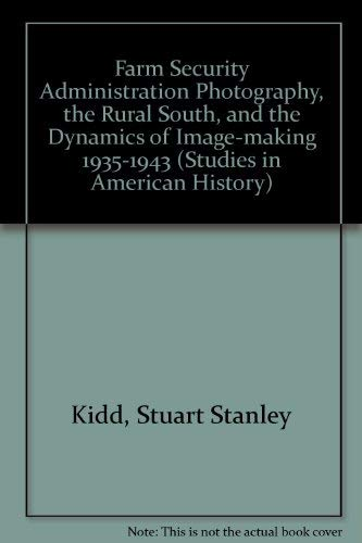 9780773465107: Farm Security Administration Photography, the Rural South, and the Dynamics of Image-Making, 1935-1943 (Studies in American History)
