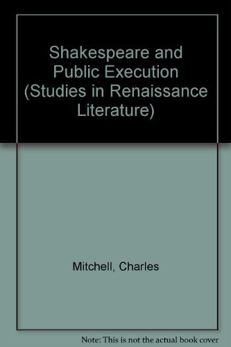 Shakespeare and Public Execution (Studies in Renaissance Literature, V. 26): Mitchell, Charles