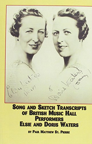 Song and Sketch Transcripts of British Music Hall Performers Elsie and Doris Waters (Studies in Music Hall Song and Dance, 1) (0773466568) by Waters, Elsie; Waters, Doris; St. Pierre, Paul Matthew