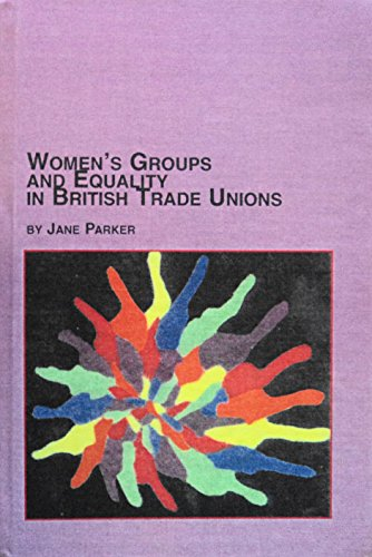 Women's Groups and Equality in British Trade Unions (Women's Studies) (0773467106) by Jane Parker