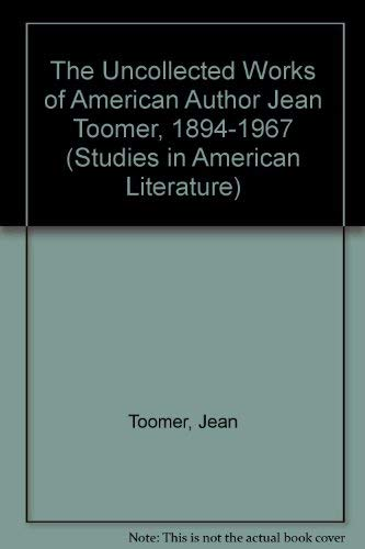 9780773468108: The Uncollected Works of American Author Jean Toomer 1894-1967 (Studies in American Literature)