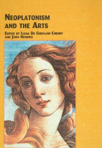 Neoplatonism and the Arts (Studies in Art History (Edwin Mellen Press) , V. 5.): Cheney, Liana & ...