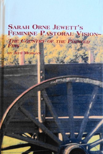 Sarah Orne Jewett's Feminine Pastoral Vision: The Country of the Pointed Firs (Studies in American Literature, 57) (0773469907) by Jeff Morgan