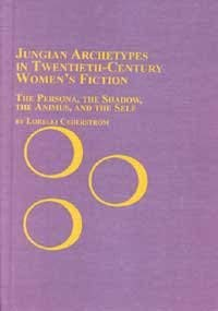 9780773470590: Jungian Archetypes in 20th Century Women's Fiction: The Persona, the Shadow, the Animus and the Self (Women's Studies)