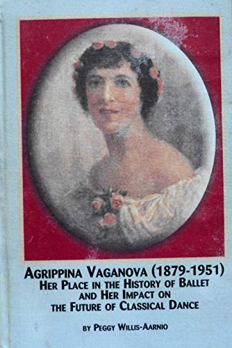 9780773470743: Agrippina Vaganova 1879-1951: Her Place in the History of Ballet and Her Impact on the Future of Classical Dance