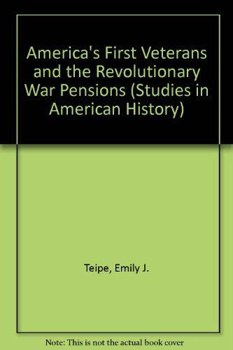 America's First Veterans and the Revolutionary War Pensions (Studies in American History): ...