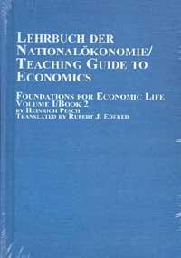9780773471351: 1: Lehrbuch Der Nationalokonomie/Teaching Guide to Economics: Foundations for Economic Life (Mellen Studies in Economics, V. 12A-B-<13 A-B)