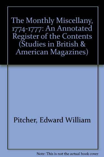 The Monthly Miscellany, 1774-1777: An Annotated Register of the Contents (Studies in British and ...