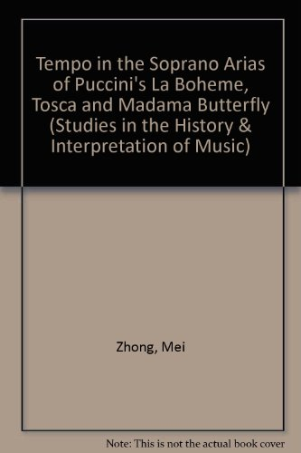 "9780773471900: Tempo in the Soprano Arias of Puccini's ""La Boheme"", ""Tosca"" and ""Madama Butterfly"" (Studies in the History & Interpretation of Music)"