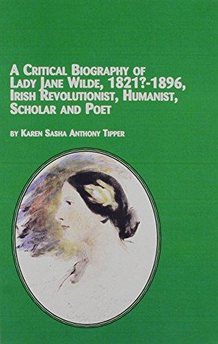 9780773472631: A Critical Biography of Lady Jane Wilde 1821?-1896, Irish Revolutionist, Humanist, Scholar and Poet (Women's Studies)