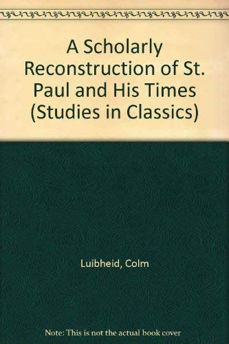 A Scholarly Reconstruction of St. Paul and His Times: The Historical Evidence (Studies in Classics, V. 18) (0773472797) by Luibheid, Colm