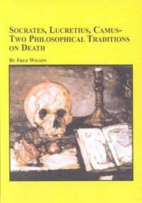 Socrates, Lucretius, Camus: Two Philosophical Traditions on Death (Studies in the History of Philosophy) (0773473696) by Wilson, Fred