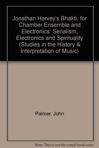 Jonathan Harvey's Bhakti for Chamber Ensemble and Electronics: Serialism, Electronics and ...