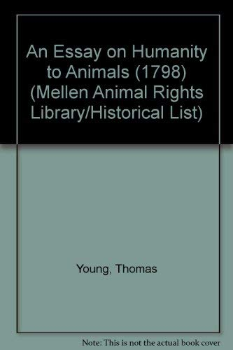 An Essay on Humanity to Animals 1798 (Mellen Animal Rights Library Series. Historical List, V. 9.) (0773474420) by Thomas Young; Rod Preece