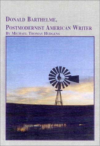 Donald Barthelme: Postmodernist American Writer (Studies in American Literature): Hudgens, Michael ...