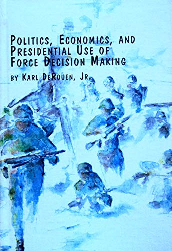 Politics, Economics, and Presidential Use of Force: Karl R. Derouen