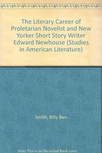 9780773476288: The Literary Career of Proletarian Novelist and New Yorker Short Story Writer Edward Newhouse (Studies in American Literature)