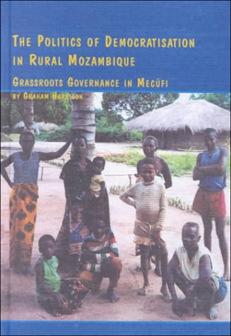 9780773476523: The Politics of Democratisation in Rural Mozambique: Grassroots Governance in Mecufi (African Studies)