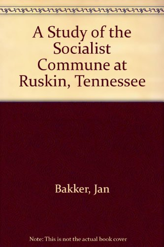 A Study of the Socialist Commune at Ruskin, Tennessee (0773476547) by Bakker, Jan; Butler, Francelia