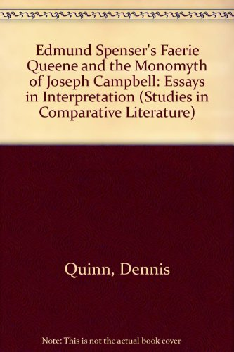 9780773477209: Edmund Spenser's Faerie Queene and the Monomyth of Joseph Campbell: Essays in Interpretation (Studies in Comparative Literature)