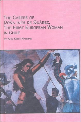 9780773477391: The Career of Dona Ines De Suarez, the First European Woman in Chile (Latin American Studies)