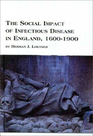 The Social Impacts of Infectious Disease in England 1600 to 1900 (Mellen Studies in Sociology): ...