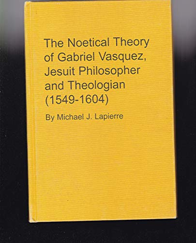 9780773478886: The Noetical Theory of Gabriel Vasquez, Jesuit Philosopher and Theologian (1549-1604: His View of the Objective Concept (Studies in the History of Philosophy)