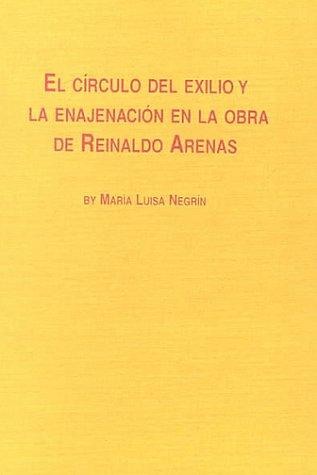 9780773479098: El Circulo del Exilio y la Enajenacion en la Obra de Reinaldo Arenas (Hispanic Literature)