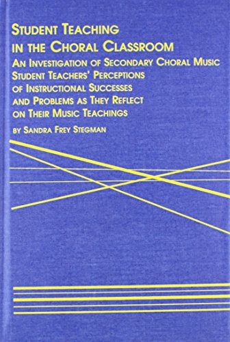 9780773479265: Student Teaching in the Choral Classroom: An Investigation of Secondary Choral Music Student Teachers' Perceptions of Instructional Successes and ... on Their Music (Mellen Studies in Education)