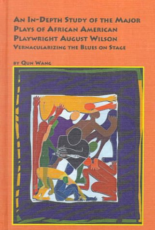 9780773479425: An In-Depth Study of the Major Plays of African-American Playwright August Wilson: Vernacularizing the Blues on Stage (Black Studies)