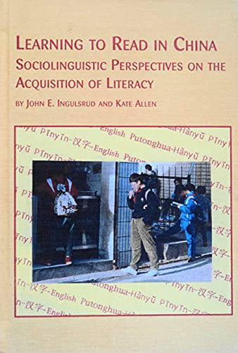 Learning to Read in China: Sociolinguistic Perspectives: Ingulsrud, John E.