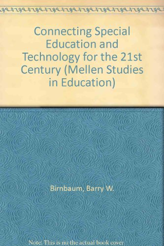 Connecting Special Education and Technology for the 21st Century (Mellen Studies in Education): ...