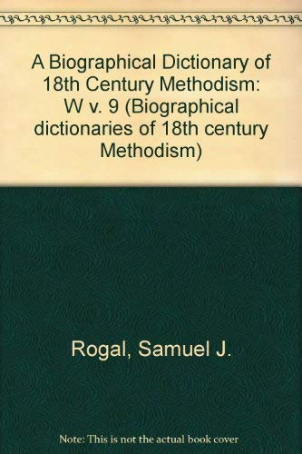 9780773480261: A Biographical Dictionary of 18th Century Methodism: W (Biographical dictionaries of 18th century Methodism)