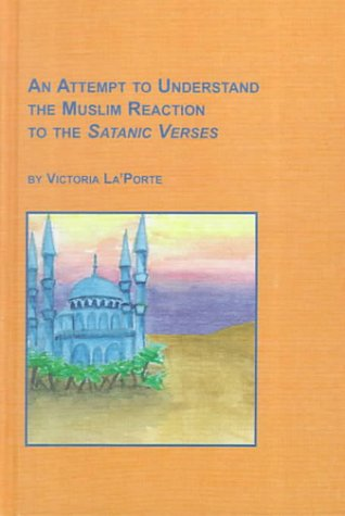 9780773480315: An Attempt to Understand the Muslim Reaction to the Satanic Verses (SYMPOSIUM SERIES)
