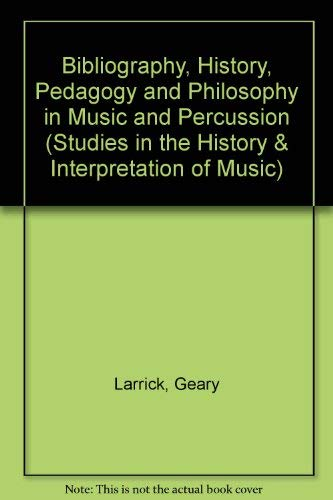 Bibliography, History, Pedagogy and Philosophy in Music and Percussion (Studies in the History and ...