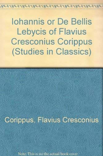 9780773482425: The Iohannis, Or, De Bellis Libycis: Of Flavius Cresconius Corippus (Studies in Classics, V. 7)