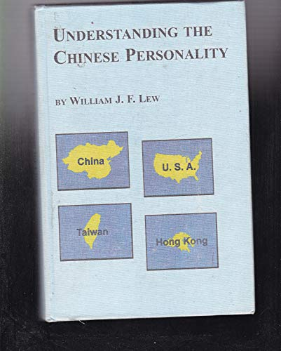 Understanding the Chinese Personality: Parenting, Schooling, Values, Morality, Relations, and ...