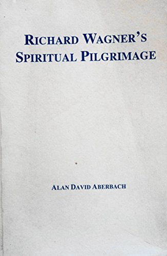 Richard Wagner's Spiritual Pilgrimage: Alan David Aberbach