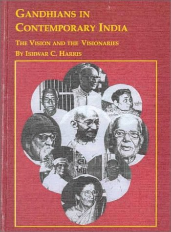 Gandhians in Contemporary India: The Vision and: Harris, Ishwar C.