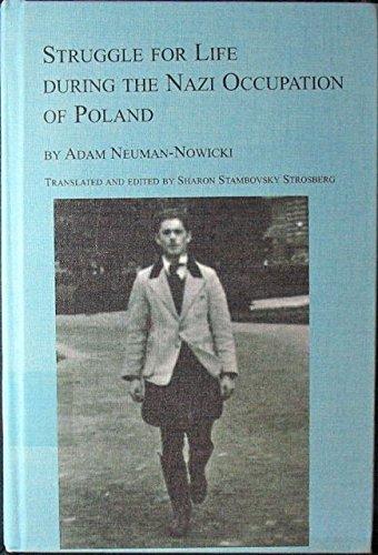 Struggle for Life during the Nazi Occupation of Poland: Neuman-Nowicki, Adam ; Strosberg, Sharon ...