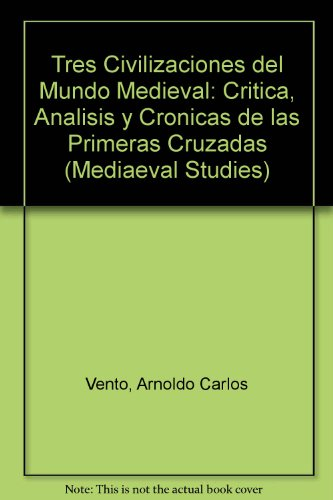 9780773484948: Tres Civilizaciones del Mundo Medieval: Critica, Analisis y Cronicas de las Primeras Cruzadas (Mediaeval Studies)
