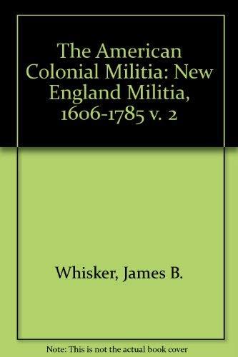 9780773485228: The American Colonial Militia: The New England Militia, 1606-1785