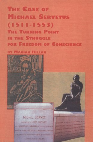 9780773485723: The Case of Michael Servetus 1511-1553 : The Turning Point in the Struggle for Freedom of Conscience (Texts and Studies in Religion, Vol 74)