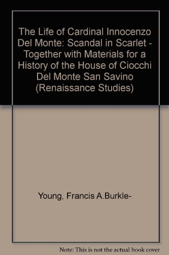 The Life of Cardinal Innocenzo Del Monte: A Scandal in Scarlet (Renaissance Studies, V. 2): ...