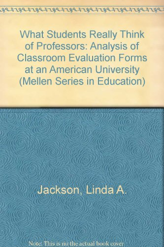 9780773486102: What Students Really Think of Professors: An Analysis of Classroom Evaluation Forms at an American University (Mellen Studies in Education)